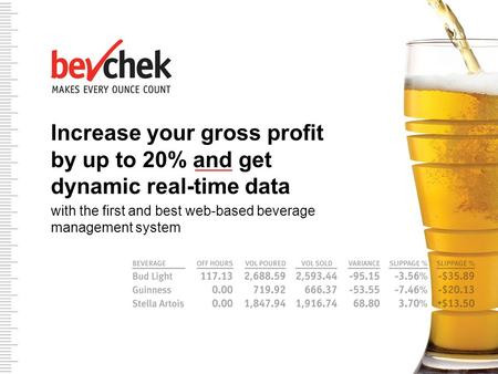 Make Increase your gross profit by up to 20% and get dynamic real-time data with the first and best web-based beverage management system.