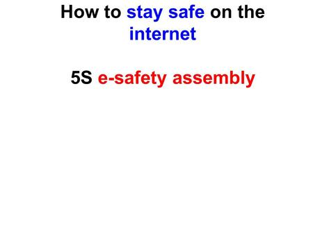 How to stay safe on the internet 5S e-safety assembly.