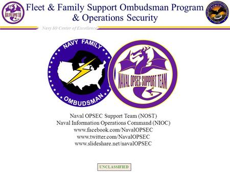 UNCLASSIFIED Navy IO Center of Excellence Fleet & Family Support Ombudsman Program & Operations Security Naval OPSEC Support Team (NOST) Naval Information.