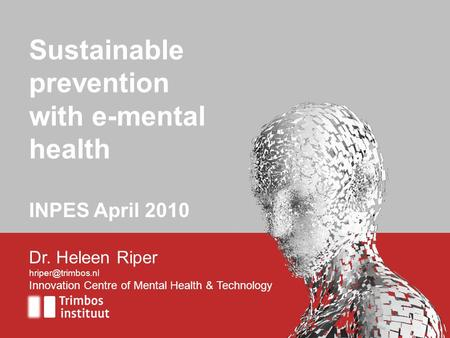 Dr. Heleen Riper Innovation Centre of Mental Health & Technology Sustainable prevention with e-mental health INPES April 2010.