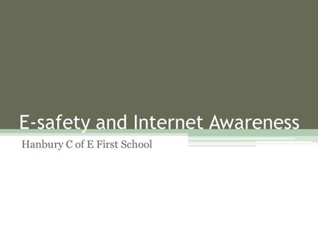 E-safety and Internet Awareness Hanbury C of E First School.