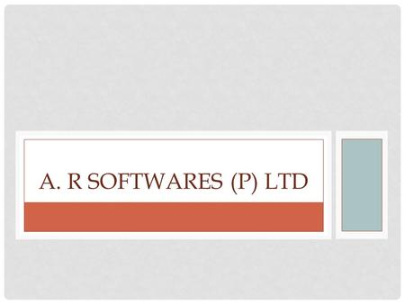 A. R SOFTWARES (P) LTD. ABOUT ARSPL An ISO 9001:2008 company Established in Year 1999. Having its registered office in Delhi having branches in Faridabad,
