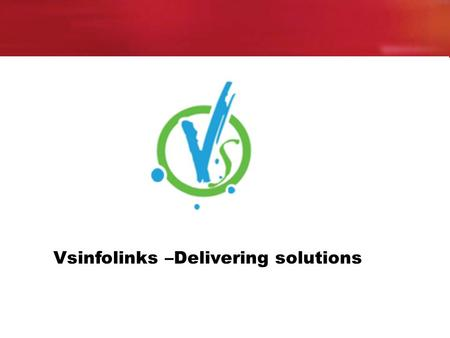 Vsinfolinks –Delivering solutions. ABOUT VSINFOLINKS Based in Hyderabad, India, we endeavor to build and sustain the standards in the dot com world with.