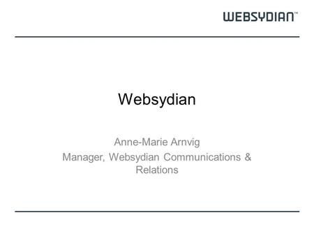 Websydian Anne-Marie Arnvig Manager, Websydian Communications & Relations.