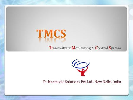 T ransmitters M onitoring & C ontrol S ystem Technomedia Solutions Pvt Ltd., New Delhi, India 1.
