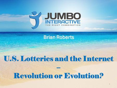 Brian Roberts U.S. Lotteries and the Internet – Revolution or Evolution? 1.