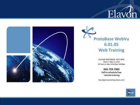 Next ProtoBase WebVu 6.01.05 Web Training ELAVON PROTOBASE HELP DESK Open 7 days a week 24 hours a day, including Holidays 866-709-7880 Call to schedule.