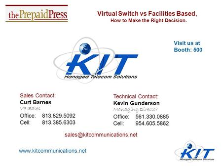 Virtual Switch vs Facilities Based, How to Make the Right Decision. Sales Contact: Curt Barnes VP Sales Office: 813.829.5092 Cell: 813.385.6303 Technical.