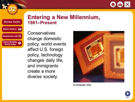 A computer chip. NEXT Conservatives change domestic policy, world events affect U.S. foreign policy, technology changes daily life, and immigrants create.