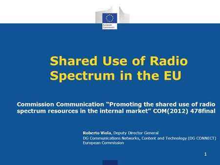 1 Shared Use of Radio Spectrum in the EU Commission Communication Promoting the shared use of radio spectrum resources in the internal market COM(2012)