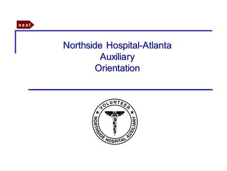 N e x t Northside Hospital-Atlanta Auxiliary Orientation.