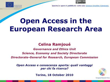 Celina Ramjoué Governance and Ethics Unit Science, Economy and Society Directorate Directorate-General for Research, European Commission Open Access e.