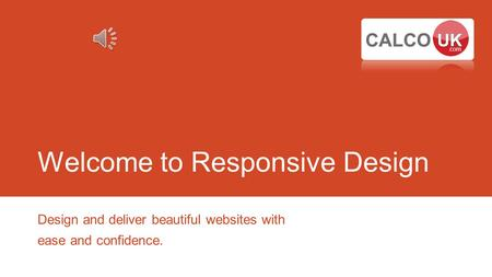 Welcome to Responsive Design Design and deliver beautiful websites with ease and confidence.