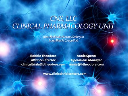 CNS, LLC CLINICAL PHARMACOLOGY UNIT 2600 Redondo Avenue, Suite 500 Long Beach, CA 90806 Bobbie Theodore Alliance Director