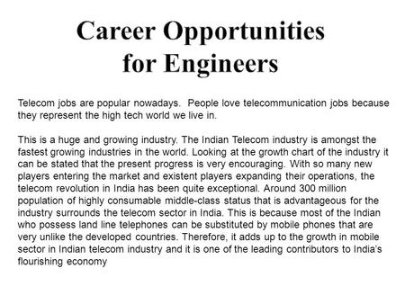 Telecom jobs are popular nowadays. People love telecommunication jobs because they represent the high tech world we live in. This is a huge and growing.