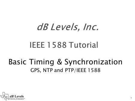 Basic Timing & Synchronization GPS, NTP and PTP/IEEE 1588 1.