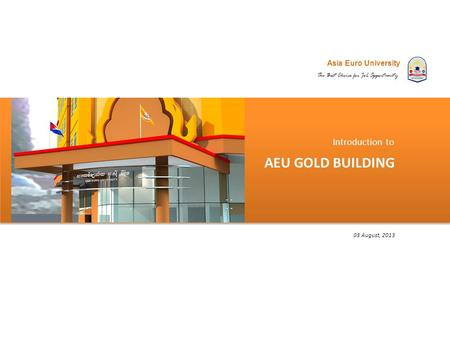 Asia Euro University The Best Choice for Job Opportunity AEU GOLD BUILDING Introduction to 03 August, 2013.