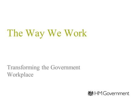 The Way We Work Transforming the Government Workplace.