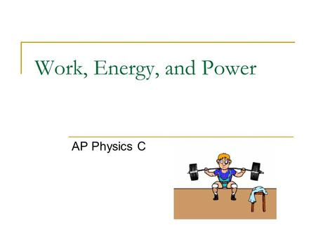 Work, Energy, and Power AP Physics C.