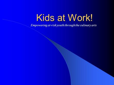 Kids at Work! Empowering at-risk youth through the culinary arts.