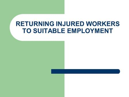 RETURNING INJURED WORKERS TO SUITABLE EMPLOYMENT.
