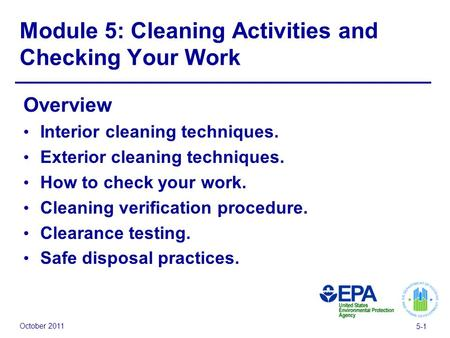 October 2011 5-1 Module 5: Cleaning Activities and Checking Your Work Overview Interior cleaning techniques. Exterior cleaning techniques. How to check.