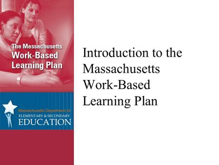Introduction to the Massachusetts Work-Based Learning Plan.