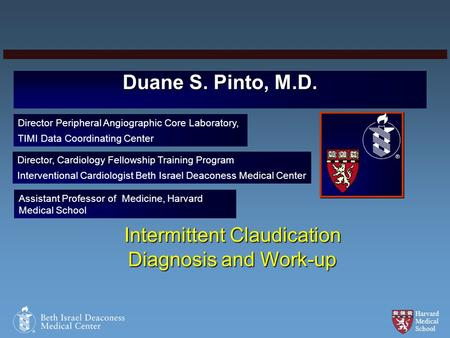 Harvard Medical School Duane S. Pinto, M.D. Director Peripheral Angiographic Core Laboratory, TIMI Data Coordinating Center Director, Cardiology Fellowship.