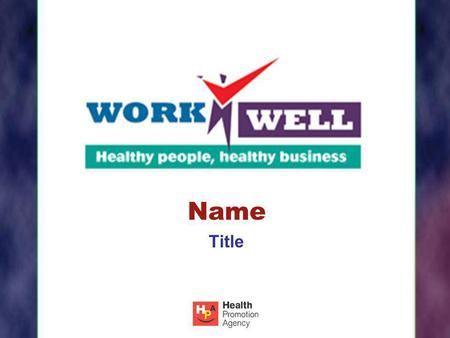 Name Title. What is Work Well? Work Well is a process that can be used by small and large organisations throughout Northern Ireland to develop and implement.