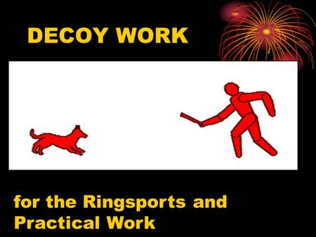 DECOY WORK for the Ringsports and Practical Work.