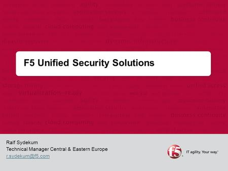 F5 Unified Security Solutions Ralf Sydekum Technical Manager Central & Eastern Europe