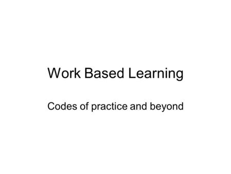 Work Based Learning Codes of practice and beyond.