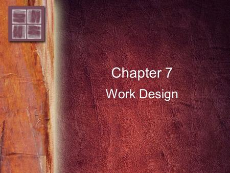 Chapter 7 Work Design. Copyright © 2006 by Thomson Delmar Learning. ALL RIGHTS RESERVED. 2 Purpose and Overview Purpose –Provide a framework for jobs.