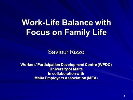 1 Work-Life Balance with Focus on Family Life Saviour Rizzo Workers Participation Development Centre (WPDC) University of Malta In collaboration with Malta.