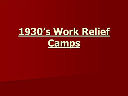 1930s Work Relief Camps. 1. In 1931 the B.C. government established relief camps for single and unemployed men. 1. In these work camps, usually located.