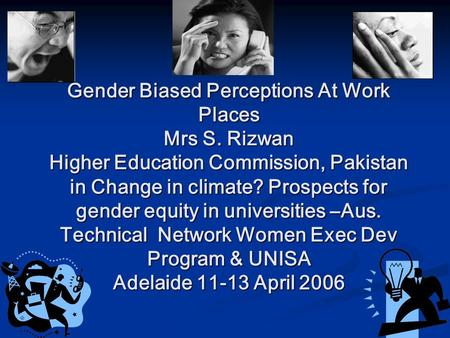 Gender Biased Perceptions At Work Places Mrs S. Rizwan Higher Education Commission, Pakistan in Change in climate? Prospects for gender equity in universities.