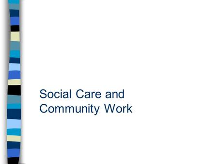 Social Care and Community Work. Code of Ethics for Social Workers Adopted by the British Association of Social Workers The British Association of Social.