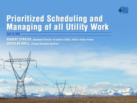 Prioritized Scheduling and Managing of All Utility Work Utility Characteristics Historical Concerns Improvement Goals Process Teams Implementation of.