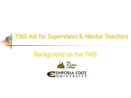 TWS Aid for Supervisors & Mentor Teachers Background on the TWS.