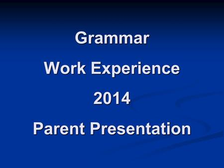 Grammar Work Experience 2014 Parent Presentation.