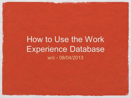How to Use the Work Experience Database w/c - 08/04/2013.