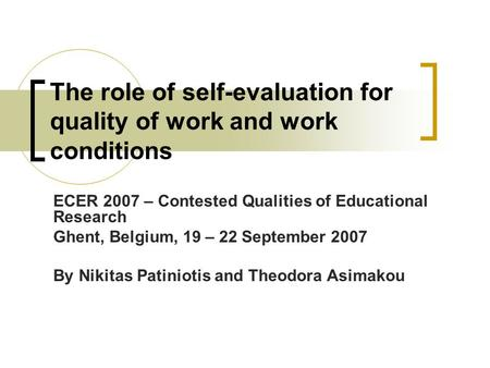 The role of self-evaluation for quality of work and work conditions ECER 2007 – Contested Qualities of Educational Research Ghent, Belgium, 19 – 22 September.