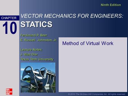 STATICS VECTOR MECHANICS FOR ENGINEERS: STATICS Ninth Edition Ferdinand P. Beer E. Russell Johnston, Jr. Lecture Notes: J. Walt Oler Texas Tech University.