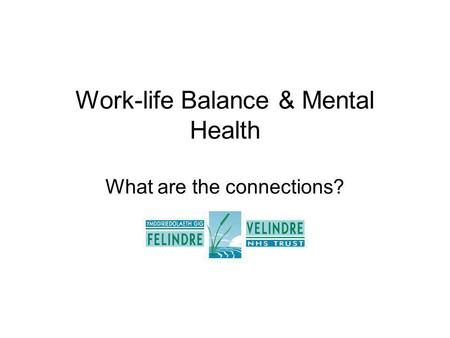 Work-life Balance & Mental Health What are the connections?