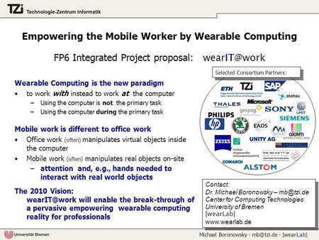 Michael Boronowsky - - [wearLab] Empowering the Mobile Worker by Wearable Computing FP6 Integrated Project proposal: Selected Consortium.