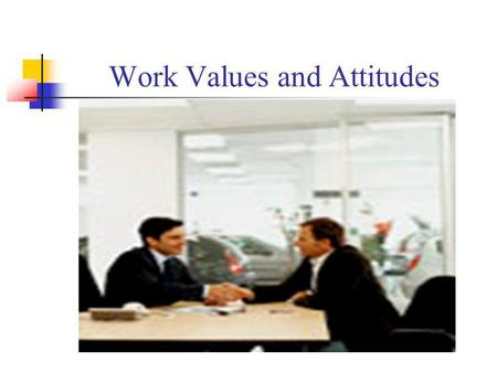 Work Values and Attitudes. 1. Work-related values (Hofstede, 1980) 2. Work ethics and attitudes 3. Power and decision-making process 4. Business communication.