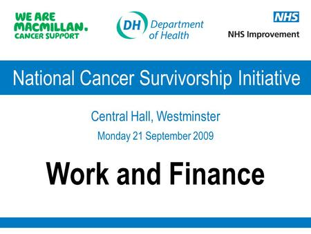 National Cancer Survivorship Initiative Central Hall, Westminster Monday 21 September 2009 Work and Finance.