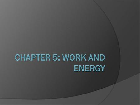 Chapter 5: Work and Energy