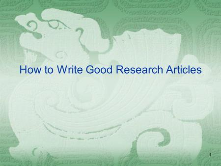 1 How to Write Good Research Articles. 2 Publication Requirement MPhil Degree PhD Degree Full time researcher.