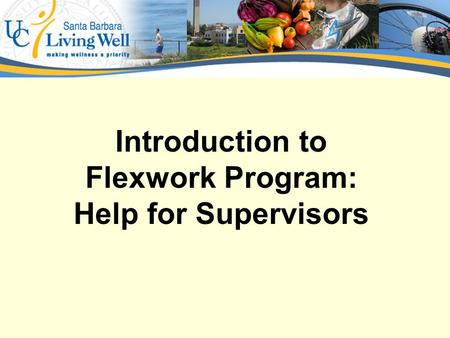 Introduction to Flexwork Program: Help for Supervisors.